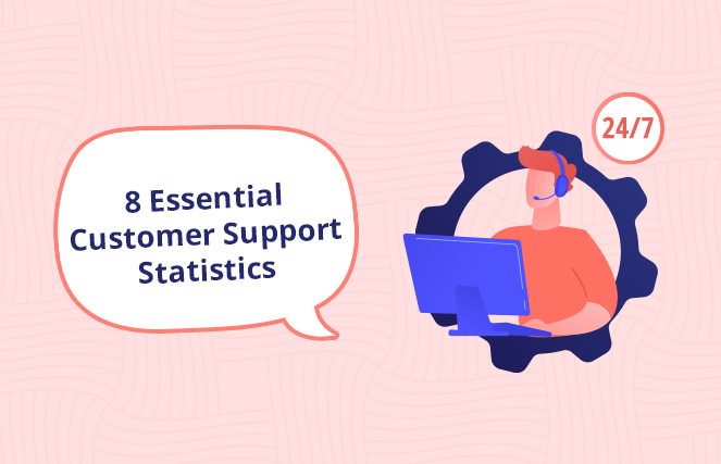 8 Essential Customer Support Statistics (and Key Takeaways) in 2021