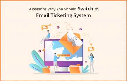 9 Reasons Why You Should Switch to Email Ticketing System